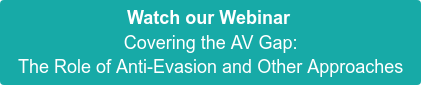 Watch our Webinar Covering the AV Gap:  The Role of Anti-Evasion and Other Approaches