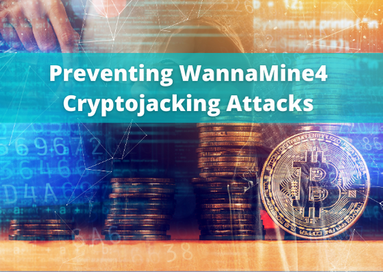 Preventing WannaMine4 Cryptojacking Attacks