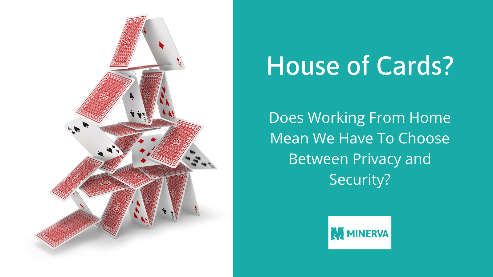 House of Cards: Does WFH Mean We Have to Choose Between Privacy and Security?
